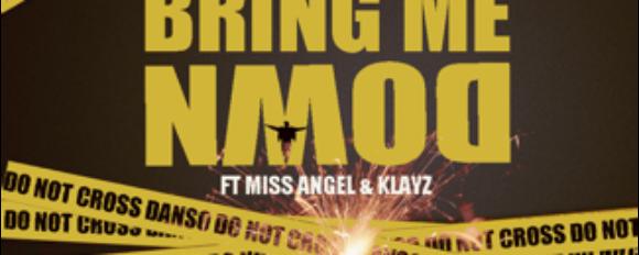"Danso ""Bring Me Down"" ft. Klayz & Miss Angel [VIDEO]"