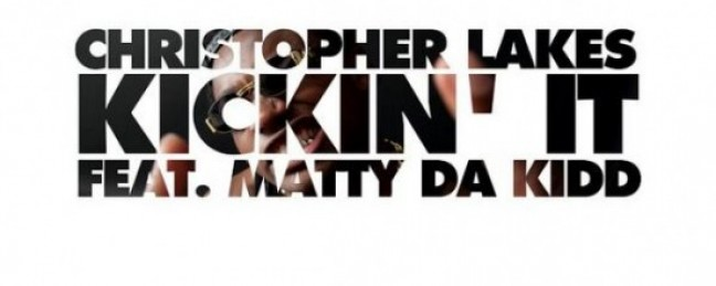 "Christopher Lakes ""Kickin It"" ft. Matty Da Kidd [DOPE!]"