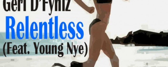 "Geri D'Fyniz ""Relentless"" ft. Young Nye [DON'T SLEEP!]"